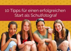 10 Tipps für einen erfolgreichen Start als Schulfotograf
